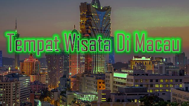 Tempat Wisata Di Macau Yang Banyak Dikunjungi Turis