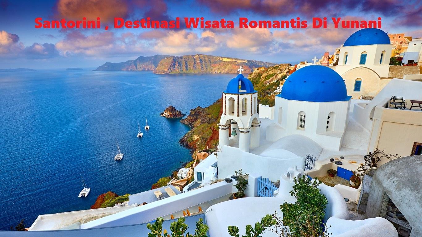 Santorini , Destinasi Wisata Romantis Di Yunani